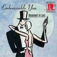 Embraceable You: Broadway in Love — Cole Porter, Richard Rodgers, Cole Porter & Richard Rodgers, Леонард Бернстайн, Фредерик Лоу