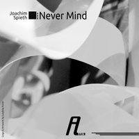 Never Mind Remixes — Joachim Spieth