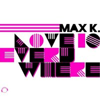 Love Is Everywhere — Max K.