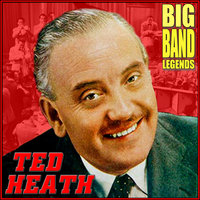 Big Band Legends — Ted Heath & His Music