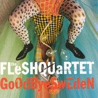Goodbye Sweden — Fleshquartet