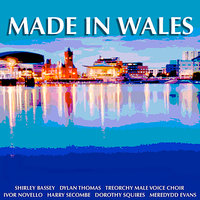 Made In Wales — Shirley Bassey, Harry Secombe, Treorchy Male Voice Choir