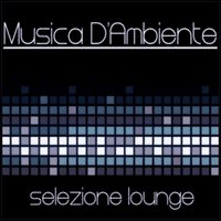 Musica d'ambiente: Selezione lounge — сборник
