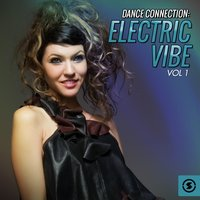 Dance Connection: Electric Vibe, Vol. 1 — сборник