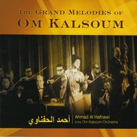 The Grand Melodies of Om Kalsoum — Ahmad Al Hafnawi