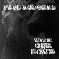With Our Love — Paul Rodgers