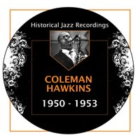 Historical Jazz Recordings: 1950-1953 — Coleman Hawkins