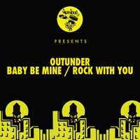 Baby Be Mine / Rock With You — Outunder