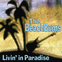 Livin' in Paradise — The BeachBums