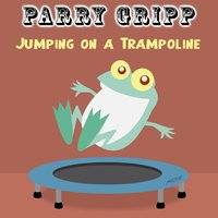 Jumping on a Trampoline — Parry Gripp