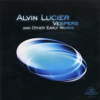 Alvin Lucier: Vespers and Other Early Works — Alvin Lucier, Brandeis University Chamber Chorus
