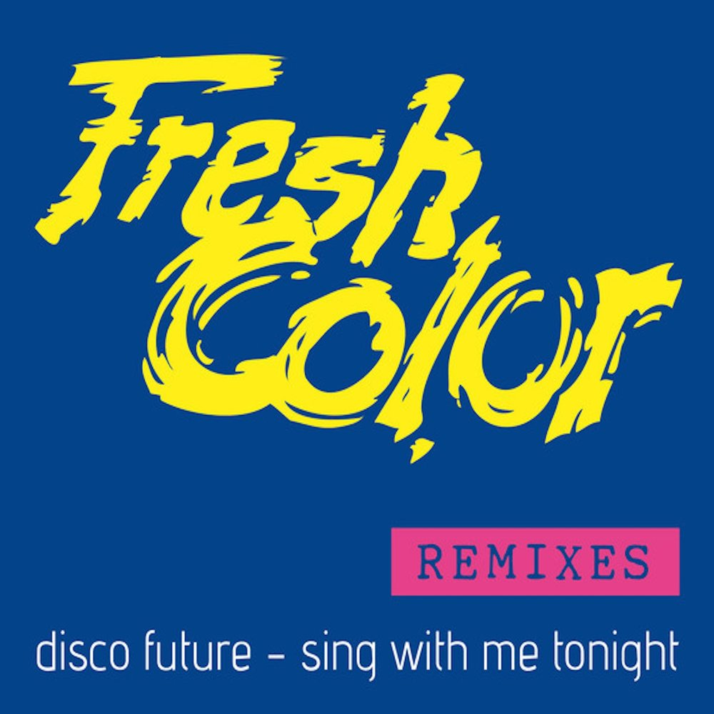 Fresh Color Disco Future Remix Sing With Me Tonight