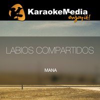 Labios Compartidos [In The Style Of Mana] — Karaokemedia