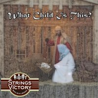 What Child Is This? — Strings of Victory