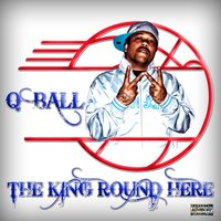 The King Round Here — Q Ball
