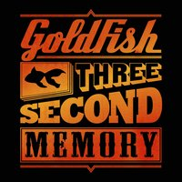 Three Second Memory (Deluxe) — Goldfish