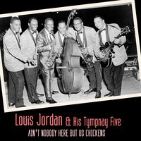 Ain't Nobody Here but Us Chickens — Louis Jordan & His Tympany Five