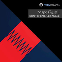Don't Break / Jet Angel — Max Gueli