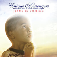 Jesus Is Coming — Unique Messengers