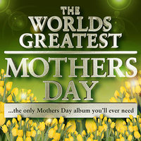 World's Greatest Mothers Day Album - The Only Mothers Day Tribute Album You'll Ever Need — The Mothers Day Masters