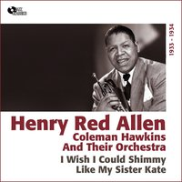 I Wish I Could Shimmy Like My Sister Kate — Coleman Hawkins, Henry Red Allen, Henry Red Allen, Coleman Hawkins