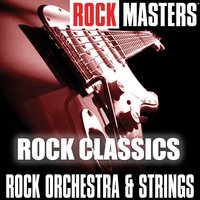 "Rock Masters: ""Rock Classics"" — Rock Orchestra & Strings"