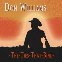 The Ties That Bind — Don Williams