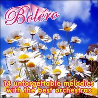 Boléro, 14 Unforgettable Melodies With The Best Orchestras — сборник