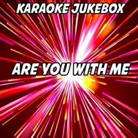 Are You With Me — Karaoke Jukebox