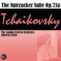 Tchaikovsky: The Nutcracker Suite Op.71a — The London Festival Orchestra & Alberto Lizzio