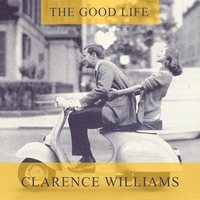 The Good Life — Clarence Williams' Jazz Kings, Clarence Williams And His Orchestra, Hazel Smith, Sarah Martin