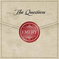 The Question — Emery