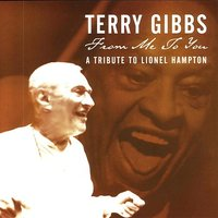From Me To You: A Tribute To Lionel Hampton — Terry Gibbs