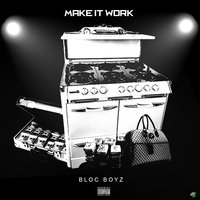 Make It Work — Bloc Boyz