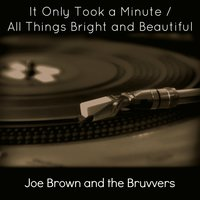 It Only Took a Minute / All Things Bright and Beautiful — Joe Brown And The Bruvvers