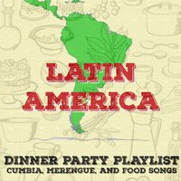 Dinner Party Playlist: Cumbia, Merengue, And Food Songs from Latin America — сборник