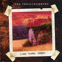 Long Story Short — The Thrillhammers