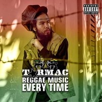 Reggae Music Every Time — Tarmac