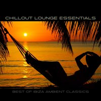 Chillout Lounge Essentials - Best of Ibiza Ambient Classics — сборник