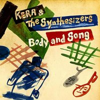 Body and Song — KERA AND THE SYNTHESIZERS