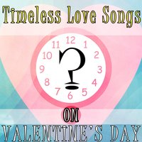 Timeless Love Songs on Valentine's Day — сборник