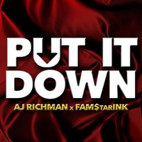 Put It Down — AJ Richman, Fam$tarInk