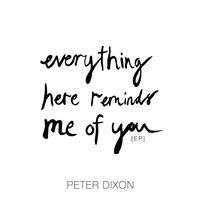 Everything Here Reminds Me of You — Peter Dixon
