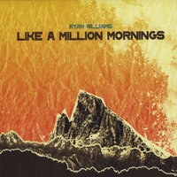 Like A Million Mornings — Ryan Williams