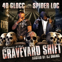 Graveyard Shift (Hosted by DJ Drama) — Spider Loc, 40 Glocc