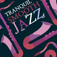 Tranquil Smooth Jazz — Calming Jazz