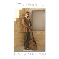 Jesus And You — Tim Murphy