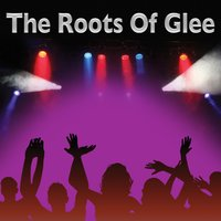 The Roots Of Glee — Glee Club