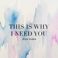 This Is Why I Need You — Jesse Ruben