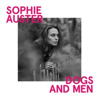 Dogs and Men — Sophie Auster